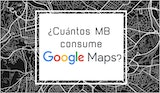 ¿Cuántos MB consume Google Maps?